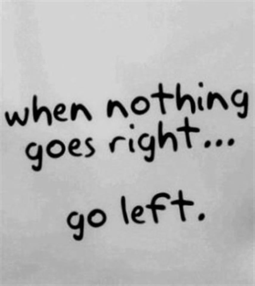 Best Motivational Quotes For Lefties: When Nothing Goes Right... Go Left. Wisdom Funny