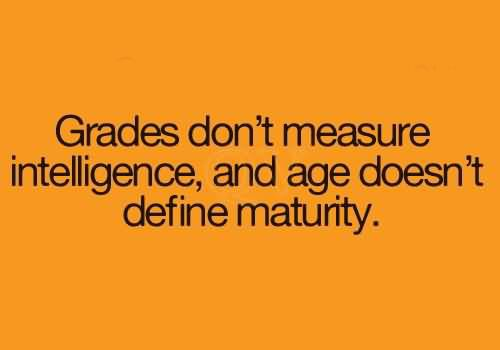 Yoddler - Grades don't measure intelligence, and age doesn ...