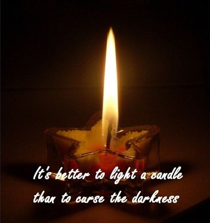 its better to light a candle than curse the darkness