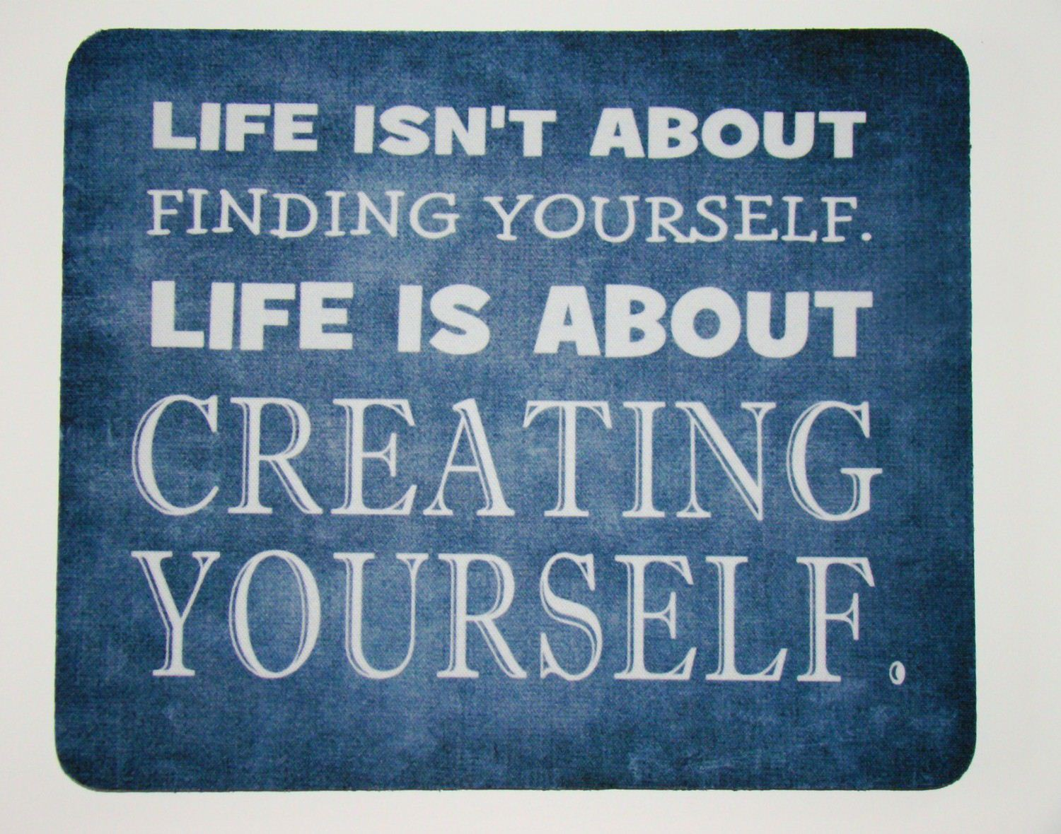 Yoddler Life Isn T About Finding Yourself Life Is About Creating