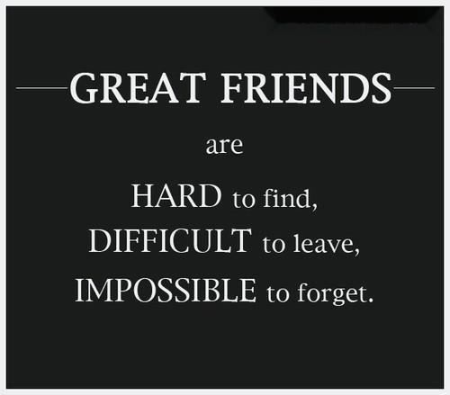 Great Friends Are Hard To Find, Difficult To