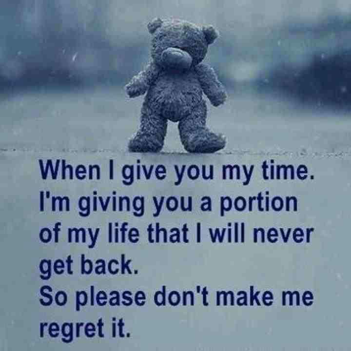 Quotes About Regret And Friendship : Yoddler when i give you my time m giving a