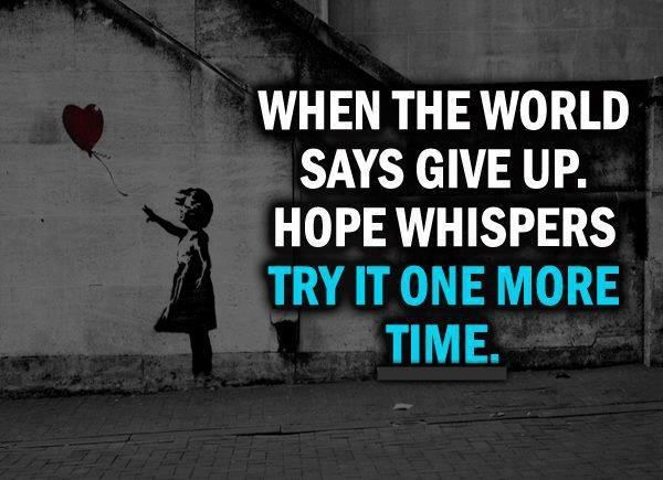 When The World Says Give Up. Hope Whispers Try