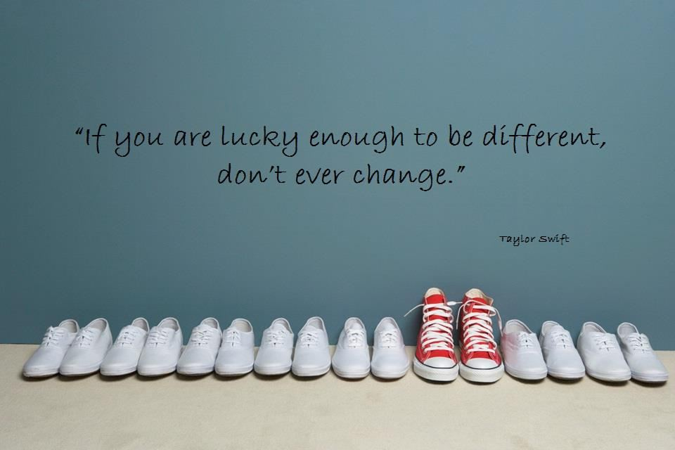 If you are lucky enough to be different, don't ever change.  Wisdom Courage Quote ~ Taylor Swift