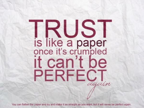Superior Trust Is Like A Paper, Once Itu0027s Crumpled It Canu0027t Be Perfect Again