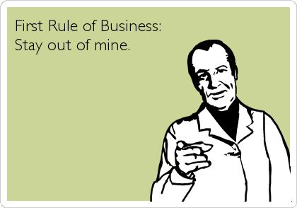 First rule of business stay out of mine funny rules business quote