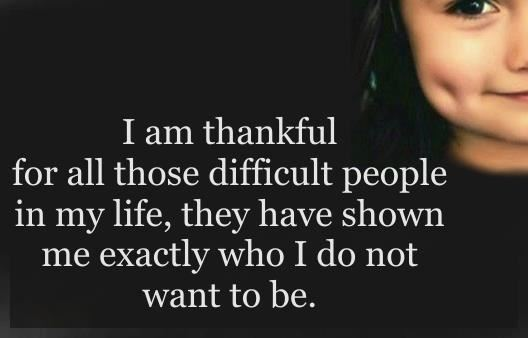 Quotes About Mean People: I Am Thankful For All Those Difficult People In
