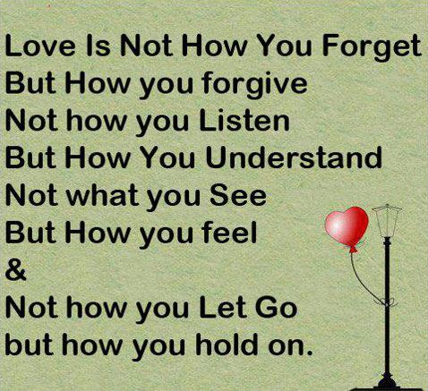 Love Is Not How You Forget, But How You Forgive. Not How You Listen